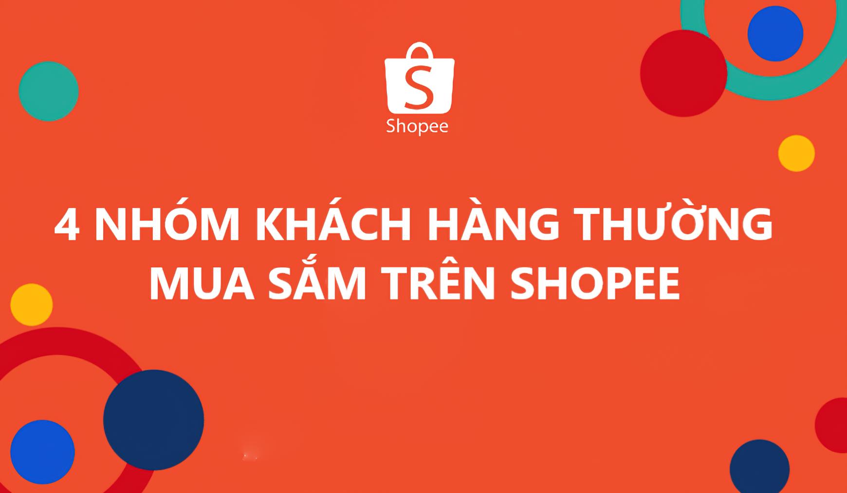 4 nhóm khách hàng thường xuyên mua sắm trực tuyến trên Shopee