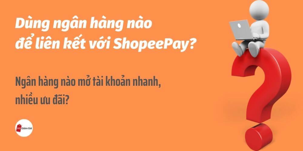 Ngân hàng nào liên kết vs shopee pay cho nhanh, nhiều ưu đãi